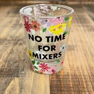 Floral Shot Glass No Time For Mixers